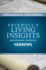 Hebrews: Swindoll's Living Insights Commentary