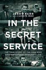 In the Secret Service: The True Story of the Man Who Saved President Reagan's Life - eBook