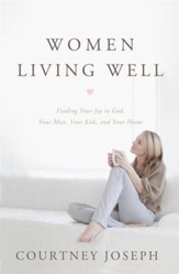 Women Living Well: Find Your Joy in God, Your Man, Your Kids, and Your Home - eBook