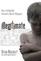 Illegitimate: How a Loving God Rescued a Son of Polygamy - eBook