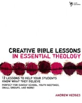 Creative Bible Lessons in Essential Theology: 12 Lessons to Help Your Students Know What They Believe - eBook