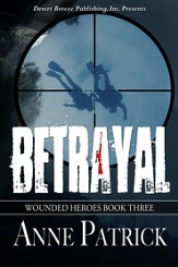 Wounded Heroes Book Three: Betrayal - eBook