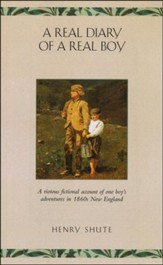 A Real Diary of a Real Boy: A Riotous Account of One Boy's  Adventures in 1860s New England