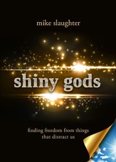 shiny gods: Finding Freedom from Things That Distract Us - eBook