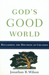 God's Good World: Reclaiming the Doctrine of Creation - eBook