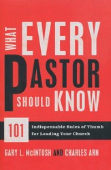 What Every Pastor Should Know: 101 Indispensable Rules of Thumb for Leading Your Church - eBook