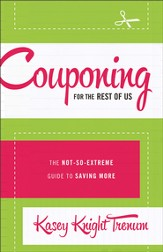 Couponing for the Rest of Us: The Not-So-Extreme Guide to Saving More - eBook