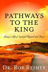 Pathways to the King: Living a Life of Spiritual Renewal and Power