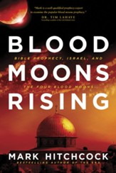 Blood Moons Rising: What Bible Prophecy Says About Israel and the Four Blood Moons