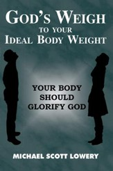 God's Weigh to Your Ideal Body Weight: Your Body Should Glorify God - eBook