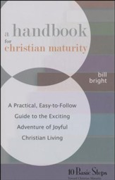 A Handbook for Christian Maturity  10 Basic Steps Toward Christian Maturity