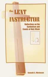 The Lent Instructor: Reflections On The Symbolism And Events Of Holy Week