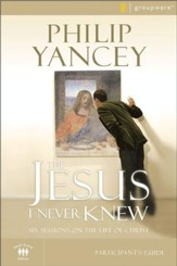The Jesus I Never Knew Participant's Guide: Six Sessions on the Life of Christ / New edition - eBook