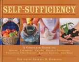 Self-Sufficiency: A Complete Guide to Baking, Carpentry, Crafts, Organic Gardening, Preserving Your Harvest, Raising Animals and More
