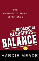 The Bodacious Blessings of Balance: The Change-Your-Life Experience - eBook
