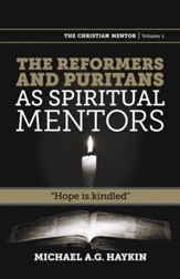 The Reformers and Puritans as Spiritual Mentors: Hope is Kindled