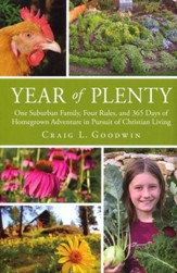 Year of Plenty: One Suburban Family, Four Rules, and 365 Days of Homegrown Adventure in the Pursuit of Christian Living