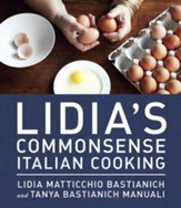 Lidia's Commonsense Italian Cooking: 150 Delicious and Simple Recipes Everyone Can Master - eBook