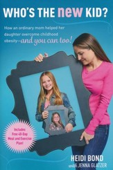 Who's the New Kid? How an Ordinary Mom Helped Her Daughter Overcome Childhood Obesity-and You Can Too!