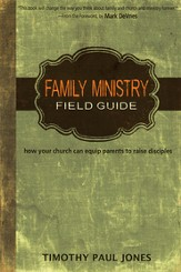 Family Ministry Field Guide: how your church can equip parents to raise disciples - eBook