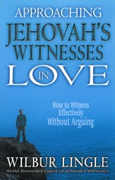 Approaching Jehovah's Witnesses in Love: How to Witness Effectively without Arguing - eBook