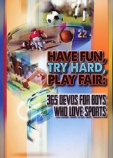 Have Fun, Try Hard, Play Fair:: 365 Devos for Boys Who Love Sports - eBook