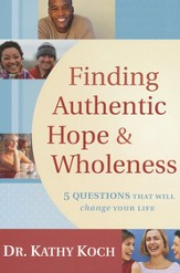 Finding Authentic Hope & Wholeness: 5 Questions That Will Change Your Life