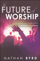 Future of Worship: Preparing the Church for a Tsunami of Change