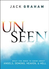 Unseen: Angels, Satan, Heaven, Hell, and Winning the Battle for Eternity - eBook