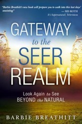 Gateway to the Seer Realm: Look Again to See Beyond the Natural