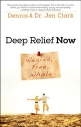 Deep Relief Now: Healed, Free, Whole
