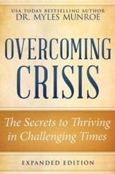 Overcoming Crisis, Revised Edition: The Secrets to Thriving in Challenging Times