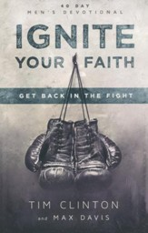 Ignite Your Faith: Get Back in the Fight
