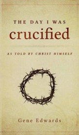 The Day I Was Crucified: As Told by Christ Himself  - Slightly Imperfect