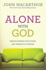Alone With God: Rediscovering the Power and Passion of Prayer (Discussion Guide Included)