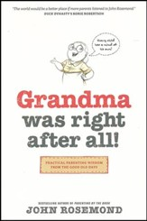 Grandma Was Right after All!: Practical Parenting Wisdom from the Good Old Days