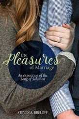 The Pleasures of Marriage: An Exposition of the Song of Solomon