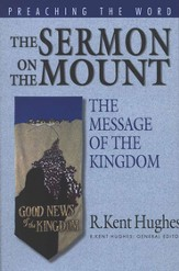 The Sermon on the Mount: The Message of the Kingdom  (Preaching the Word)