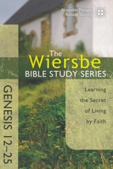 Genesis 12-25: The Warren Wiersbe Bible Study Series