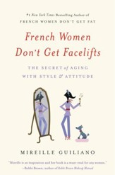 French Women Don't Get Facelifts: The Secret of Aging with Style and Attitude - eBook