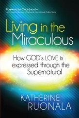 Living in the Miraculous: How God's love is expressed through the supernatural - eBook