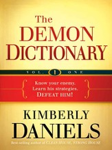 The Demon Dictionary Volume One, Biblical Spirits: Know your enemy. Learn his strategies. Defeat him! - eBook