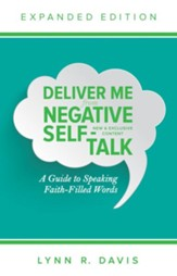Deliver Me from Negative Self-Talk, Expanded Edition: A Guide to Speaking Faith-Filled Words
