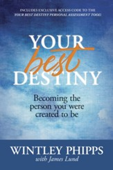 Your Best Destiny: Becoming the Person You Were Created to Be, hardcover