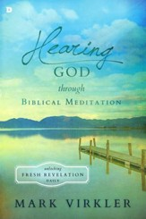 Hearing God Through Biblical Meditation: Unlocking Fresh Revelation Daily