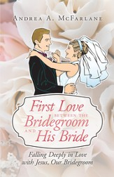First Love between the Bridegroom and His Bride: Falling Deeply in Love with Jesus, Our Bridegroom - eBook