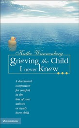 Grieving the Child I Never Knew: A Devotional Companion for Comfort in the Loss of Your Unborn or Newly Born Child - eBook