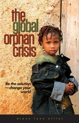 The Global Orphan Crisis: Be the Solution--Change    Your World