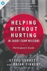 Helping Without Hurting in Short-Term Missions, Participant's Guide