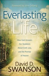 Everlasting Life: How God Answers Our Questions about Grief, Loss, and the Promise of Heaven - eBook